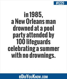 eDidYouKnow.com ►  in 1985, a New Orleans man drowned at a pool party attended by 100 lifeguards celebrating a summer with no drownings. True Facts, Weird Facts, Very Interesting, Spiritual Quotes, Mind Blown, Trivia, Did You Know, Wtf Fact, Life Changing