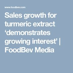 Sales growth for turmeric extract 'demonstrates growing interest'   FoodBev Media