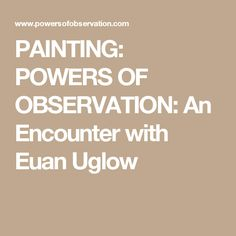 PAINTING: POWERS OF OBSERVATION: An Encounter with Euan Uglow