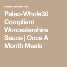 Paleo-Whole30 Compliant Worcestershire Sauce | Once A Month Meals