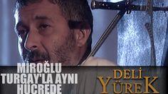 Deli Yürek Bölüm 63 - Miroğlu Turgay'la Aynı Hücrede