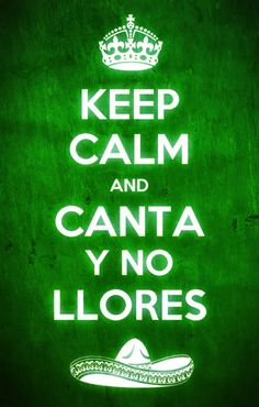 Keep Calm and Canta y no llores cielito lindo :) Mexican Quotes, Mexican Humor, Keep Calm And Love, My Love, Mexican Independence Day, Mexicans Be Like, Mexican Problems, Love Math, Keep Calm Quotes