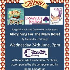 Songbirds Choir present: Ahoy! Sing For The Mary Rose by Alexander L'Estrange Choirs from all over West Sussex will be coming together to perform Ahoy! Sing For The Mary Rose.  The piece, for full chorus and children's choir, fuses the music of Tudor times with sea shanties.  Expect to hear Greensleeves, Pastime With Good Company, What Shall We Do With The Drunken Sailor? and The Water Is Wide, sung in ways you never imagined! The work will be conducted by Joanna Eames and accompanied by the…