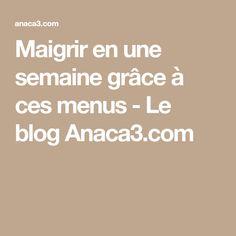 Maigrir en une semaine grâce à ces menus - Le blog Anaca3.com