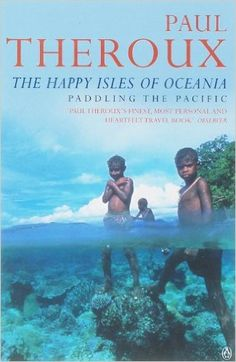 Oceania     The Happy Isles of Oceania: Paddling the Pacific: Amazon.co.uk: Paul Theroux: 9780140159769: Books