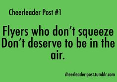 UHM try being the flyer. the worst thing is when the bases tell you to do something but they aren't even the flyer? shut up..<<<<< so true..