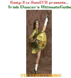 irish dancer's guide to stretching / I remember when I first saw her dress and I was so hoping she would sell it at some point so I could wear it.