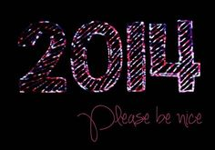 New Year Quote: 2014, Please be nice