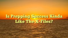 Is Prepping Success Kinda Like The X-Files? - http://4gunner.com/is-prepping-success-kinda-like-the-x-files/