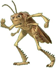 """Hopper (A Bug's Life) : """"You piece of dirt! No, I'm wrong. You're lower than dirt. You're an ant! """""""