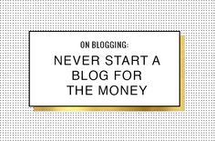 Never Start a Blog For the Money- such a good perspective!