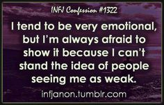I'm an INFJ; an intuitive and sensitive feeler, and since much of the world perceives feelings as weak, I often procrastinate my feelings in the face of humanity for the sake of fulfilling my intentions to serve the greater good. But feelings are far from weak; they are not only the music and metaphors that bridge all of humanity to each other, they are the catalysts that inspire change through passion, love, and understanding.