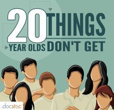 20 Things 20-Year-Olds Don't Get -- Time is Not a Limitless Commodity* You're Talented, But Talent is Overrated* We're More Productive in the Morning* Social Media is Not a Career * Pick Up the Phone* Be the First In & Last to Leave* Don't Wait to Be Told What to Do* Take Responsibility for Your Mistakes* You Should Be Getting Your Butt Kicked* A New Job a Year Isn't a Good Thing* People Matter More Than Perks* Map Effort to Your Professional Gain* Speak Up, Not Out.. / Jul 23 '13