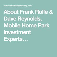 About Frank Rolfe & Dave Reynolds, Mobile Home Park Investment Experts…