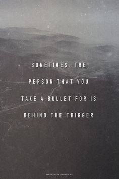 Sometimes, the person that you take a bullet for is behind the...  #powerful #quotes #inspirational #words
