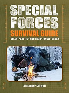 Special Forces Survival Guide: Desert, Arctic, Mountain, Jungle, Urban by Alexander Stilwell Wilderness Survival, Camping Survival, Outdoor Survival, Survival Prepping, Emergency Preparedness, Survival Gear, Survival Skills, Emergency Planning, Survival Stuff