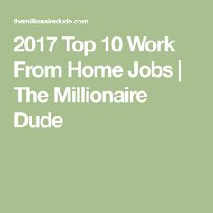 2017 Top 10 Work From Home Jobs | The Millionaire Dude