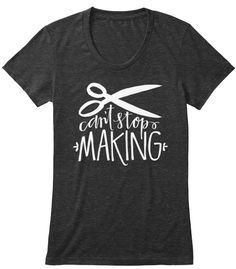 Can't Stop Making Tee. Concept by Amber Johnson (author of Vintage Vibe) hand lettering and scissors by quilter and graphic designer, Holly Mateer.  Available on Teespring for the next 2 weeks.  All proceeds go to help my 4 year old neighbor who was diagnosed with Leukemia 1 year ago.