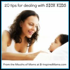 20 Tips for Dealing with Sick Kids from the Mouths of Moms.