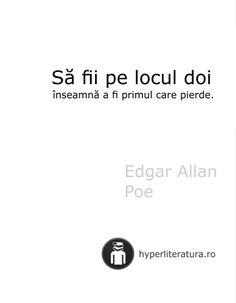 """""""Să fii pe locul doi înseamnă a fi primul care pierde. Edgar Allan Poe, Thoughts, Writing, Quotes, Happiness, Author, Edgar Allen Poe, Quotations, Bonheur"""