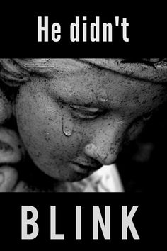 The Weeping Angel is sad because their prey didn't blink. :(