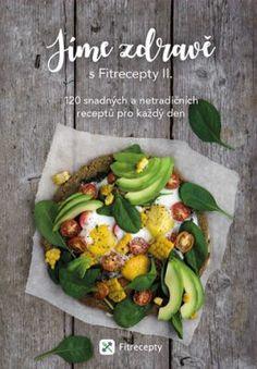 Jíme zdravě s Fitrecepty II. - 120 snadných a netradičních receptů pro každý den - neuveden