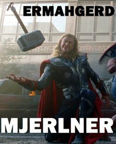 Ermahgerd Thor  Check out more funny pics at killthehydra.com