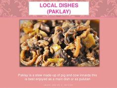 Paklay is a stew made-up of pig and cow innards this is best enjoyed as a main dish or as pulutan LOCAL DISHES (PAKLAY) 7 ...