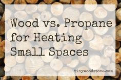 Wood vs. Propane Heat for Small Spaces. Wood stove vs propane for tiny houses, RV's and travel trailers.
