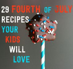 29 Fourth-Of-July Recipes Your Kids Will Love, some really cute ideas!