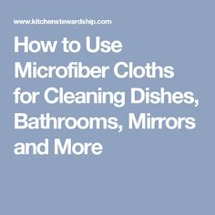 How to Use Microfiber Cloths for Cleaning Dishes, Bathrooms, Mirrors and Diy Household Tips, Clean Microfiber, Being Used, Cloths, Mirrors, Bathrooms, Cleaning, Dishes, Zero Waste