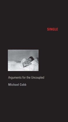 Single: Arguments for the Uncoupled (Sexual Cultures) by Michael Cobb