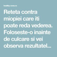 Reteta contra miopiei care iti poate reda vederea. Foloseste-o inainte de culcare si vei observa rezultatele! - Healthy Zone Health Goals, Health And Wellness, Health Care, Health Fitness, Herbal Remedies, Natural Remedies, Quit Drinking Alcohol, Whooping Cough, Health Anxiety