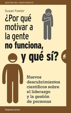 ¿Por qué motivar a la gente no funciona, y qué sí? // Susan Fowler // Empresa Activa