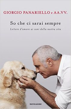 So che ci sarai sempre: Lettere d'amore ai cani della nostra vita eBook: Panariello Giorgio: Amazon.it: Kindle Store