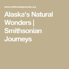 Alaska's Natural Wonders | Smithsonian Journeys