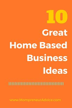10 Great Home Based Business Ideas for Moms - Mompreneur Advice
