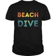I Love Life Is A Beach And Then You Dive Shirts & Tees
