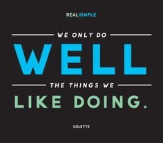 """""""We only do well the things we like doing."""" —Colette #quotes"""