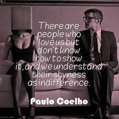 existem pessoas que nos amam, mas não sabem como demonstrar isso, e nós entendemos sua timidez como indiferença