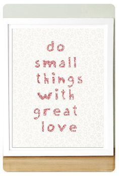 """""""do small things with great love"""" Mother Theresa, I think. The Words, Cool Words, Great Quotes, Me Quotes, Inspirational Quotes, Qoutes, Yoga Quotes, Meditation Musik, Great Love"""