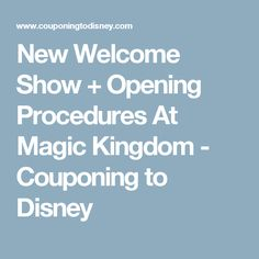 New Welcome Show + Opening Procedures At Magic Kingdom - Couponing to Disney