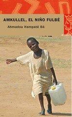 MALÍ. Amadou Hampâté Bá. Amkullel, el niño Fulbé. El autor explica su fascinante infancia y el proceso mediante el cual se convirtió en uno de los principales depositarios de la cultura oral del continente africano.
