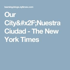 Our City/Nuestra Ciudad - The New York Times