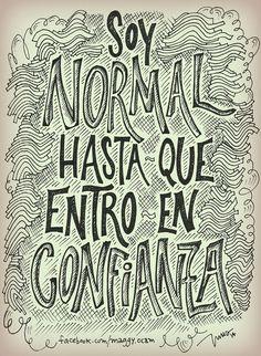 Soy normal hasta que entro en confianza. Por INUS DG | Flickr - Photo Sharing!