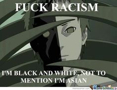 Naruto - Meme Center....... I'm blck white and Japanese too!!!!!!