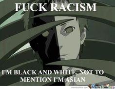 Naruto - Meme Center....... I'm blck white and Japanese too!!!!!!