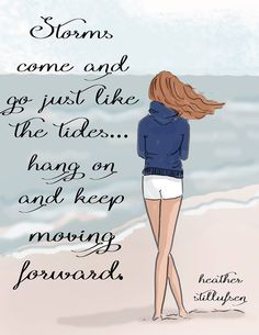 Storms come and go, just like the tides... hang on and keep moving forward.  ~ Rose Hill Designs by Heather A Stillufsen