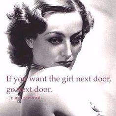 """""""If you want the girl next door, go next door."""" Joan Crawford"""