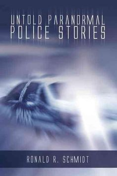 Untold Paranormal Police Stories
